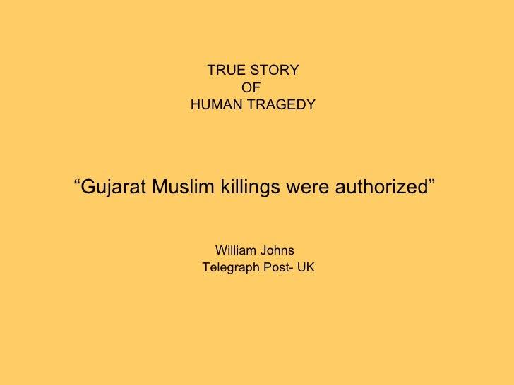 """ Gujarat Muslim killings were authorized""  William Johns Telegraph Post- UK TRUE STORY OF  HUMAN TRAGEDY"