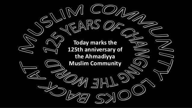 Today marks the 125th anniversary of the Ahmadiyya Muslim Community