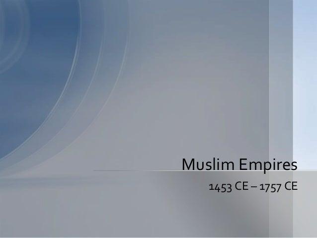 Muslim Empires   1453 CE – 1757 CE