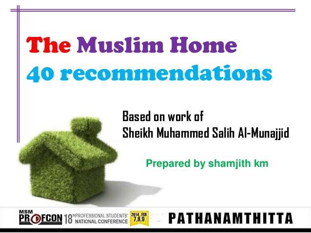The Muslim Home 40 recommendations Based on work of Sheikh Muhammed Salih Al-Munajjid Prepared by shamjith km