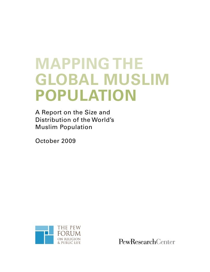 MAPPING THE GLOBAL MUSLIM POPULATION A Report on the Size and Distribution of the World's Muslim Population  October 2009