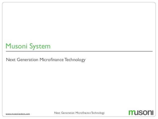 Musoni System Next Generation Microfinance Technologywww.musonisystem.com Next Generation Microfinance Technology