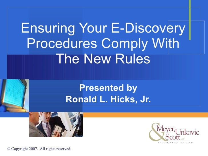 Ensuring Your E-Discovery Procedures Comply With The New Rules Presented by Ronald L. Hicks, Jr.