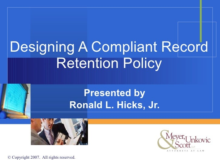 Designing A Compliant Record Retention Policy Presented by Ronald L. Hicks, Jr.