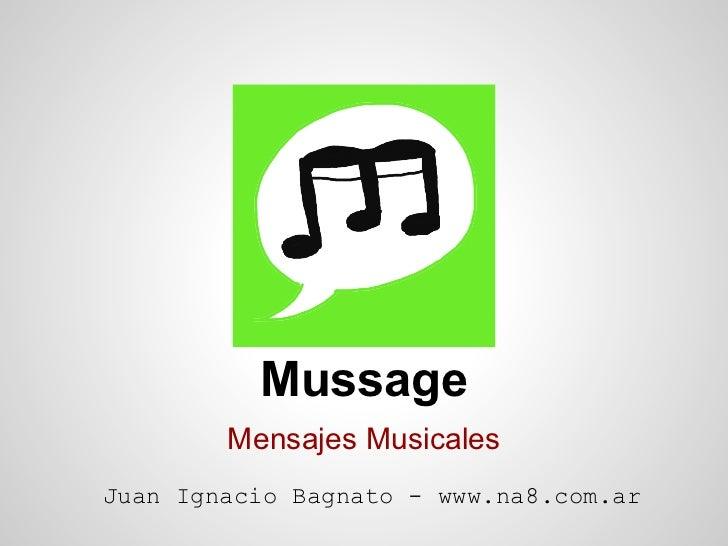 Mussage        Mensajes MusicalesJuan Ignacio Bagnato - www.na8.com.ar