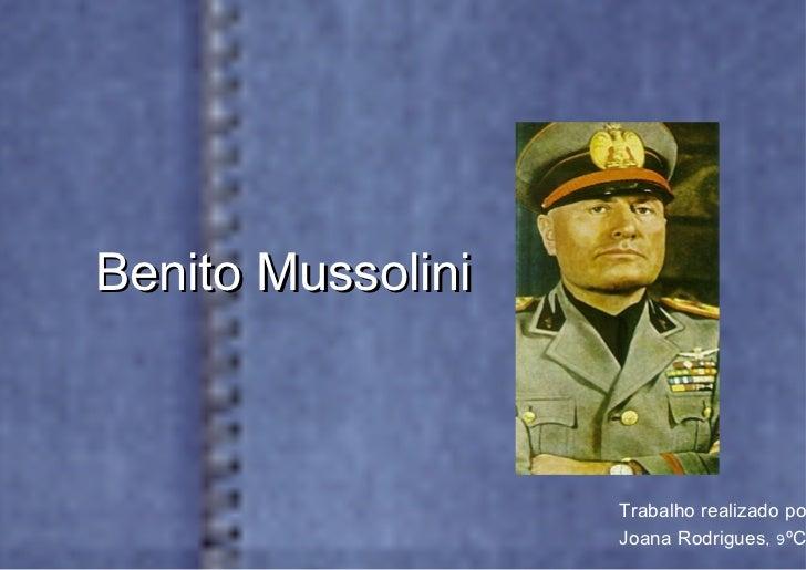 Benito Mussolini                   Trabalho realizado po                   Joana Rodrigues, 9ºC