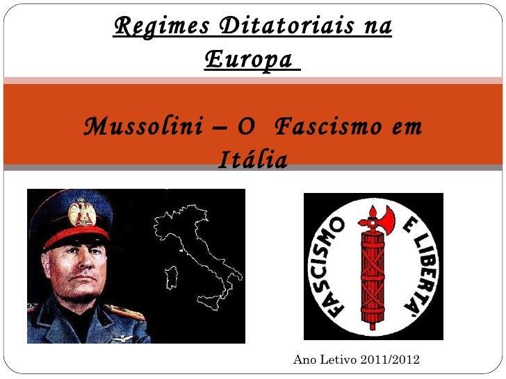 Regimes Ditatoriais na         EuropaMussolini – O Fascismo em          Itália                Ano Letivo 2011/2012