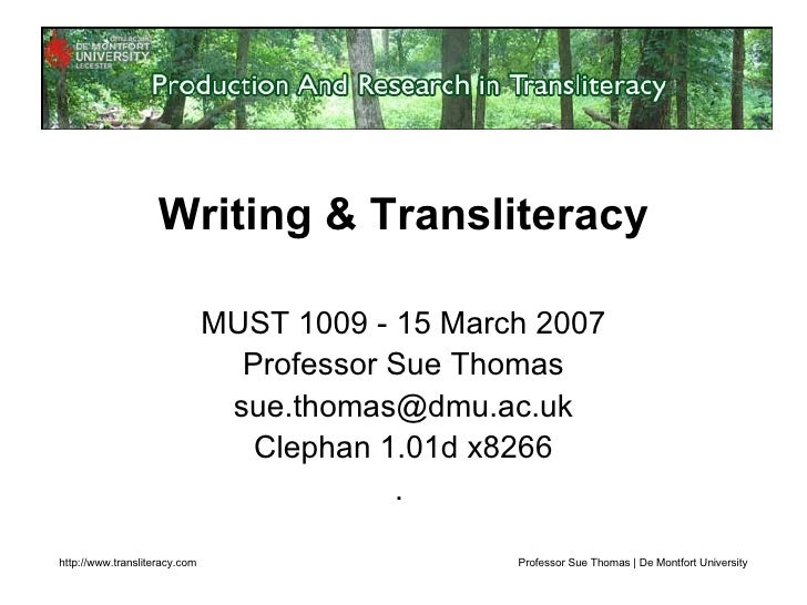 <ul><li>Writing & Transliteracy </li></ul><ul><li>MUST 1009 - 15 March 2007 </li></ul><ul><li>Professor Sue Thomas </li></...