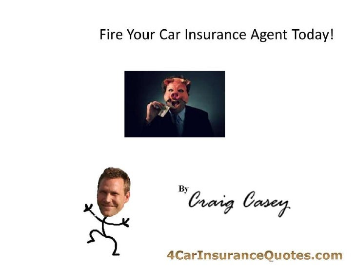 Fire your car insurance agent today!