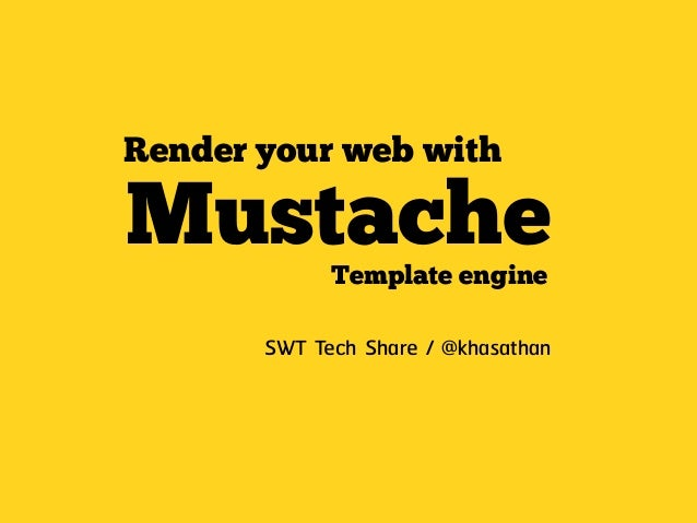 Render your web withMustache     Template engine       SWT Tech Share / @khasathan
