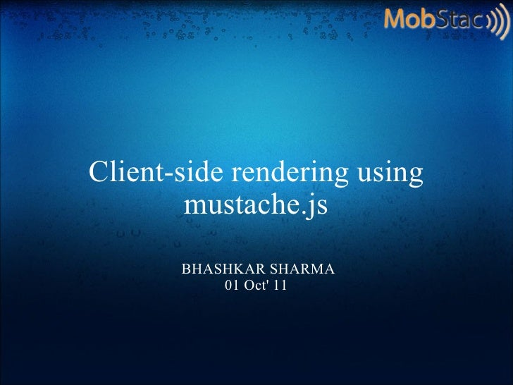 Client-side rendering using mustache.js  BHASHKAR SHARMA 01 Oct' 11