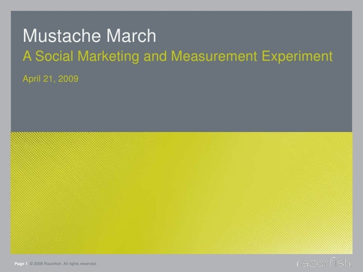 Mustache March<br />A Social Marketing and Measurement Experiment<br />Page 1© 2008 Razorfish. All rights reserved.<br />A...