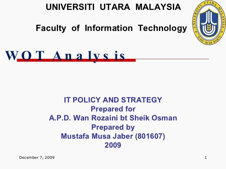 UNIVERSITI  UTARA  MALAYSIA Faculty  of  Information  Technology IT POLICY AND STRATEGY Prepared for A.P.D. Wan Rozaini bt...