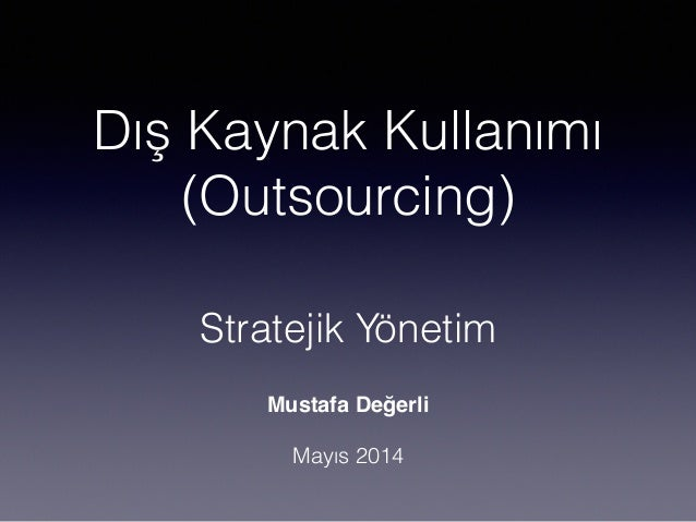 Mustafa değerli 2014 stratejik yönetim dış kaynak