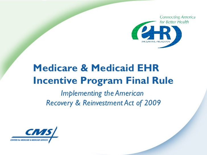 Medicare & Medicaid EHRIncentive Program Final Rule      Implementing the American  Recovery & Reinvestment Act of 2009