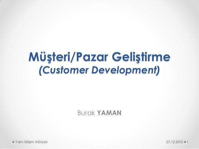 Müşteri/Pazar Geliştirme               (Customer Development)                         Burak YAMANYalın Girişim Atölyesi   ...