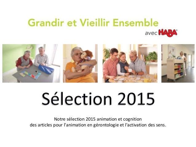 Notre sélection 2015 animation et cognition des articles pour l'animation en gérontologie et l'activation des sens.