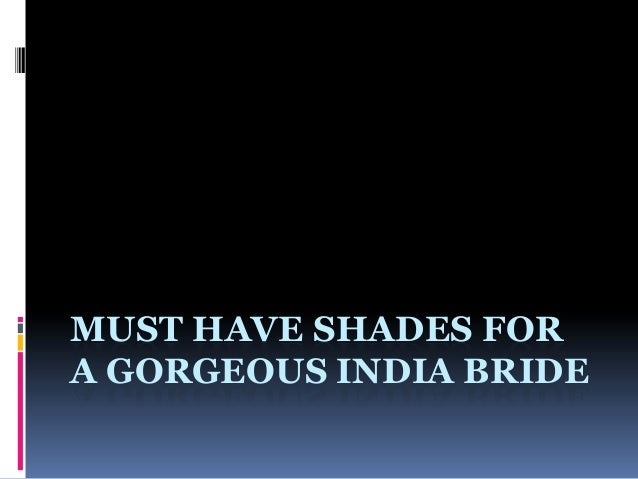 MUST HAVE SHADES FOR A GORGEOUS INDIA BRIDE