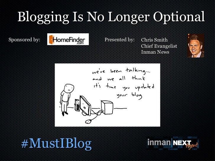 Blogging Is No Longer Optional   <ul><li>#MustIBlog </li></ul>Sponsored by:  Presented by: Chris Smith Chief Evangelist In...