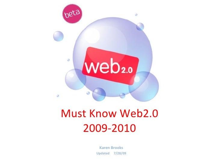 Must Know Web2.0 2009-2010 Karen Brooks Updated  7/28/09