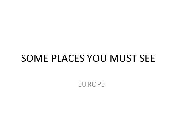 SOME PLACES YOU MUST SEEEUROPE