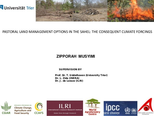 PASTORAL LAND MANAGEMENT OPTIONS IN THE SAHEL: THE CONSEQUENT CLIMATE FORCINGS  ZIPPORAH MUSYIMI SUPERVISION BY Prof. Dr. ...