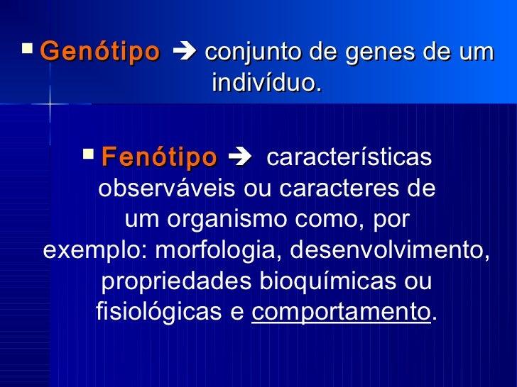    Genótipo  conjunto de genes de um                indivíduo.        Fenótipo  características        observáveis ou...