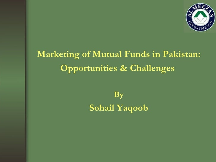 Marketing of Mutual Funds in Pakistan: Opportunities & Challenges  By Sohail Yaqoob