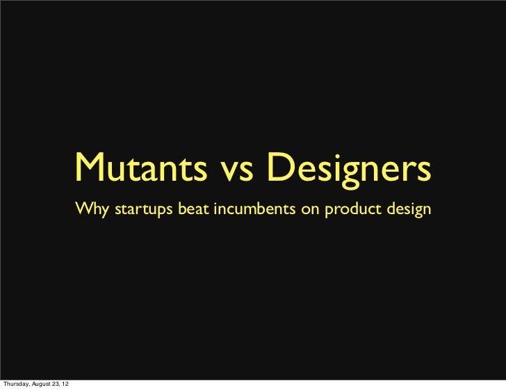Mutants vs Designers