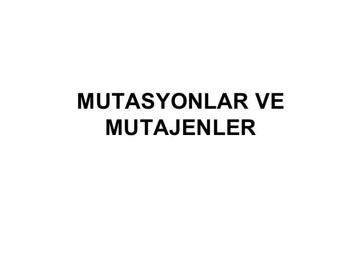 MUTASYONLAR VE  MUTAJENLER