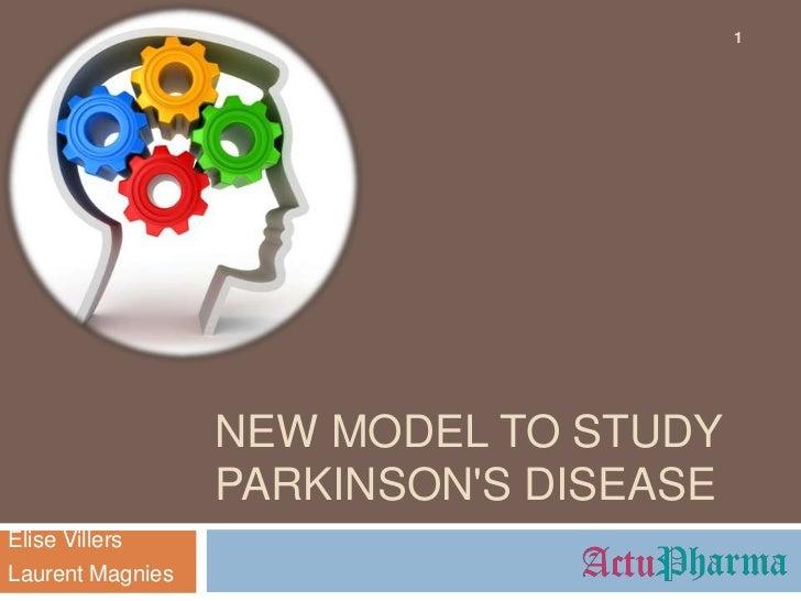 1                  NEW MODEL TO STUDY                  PARKINSONS DISEASEElise VillersLaurent Magnies