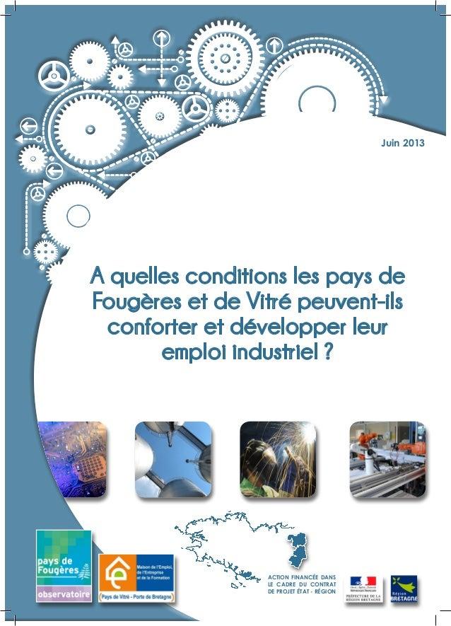 Juin 2013  A quelles conditions les pays de Fougères et de Vitré peuvent-ils conforter et développer leur emploi industrie...