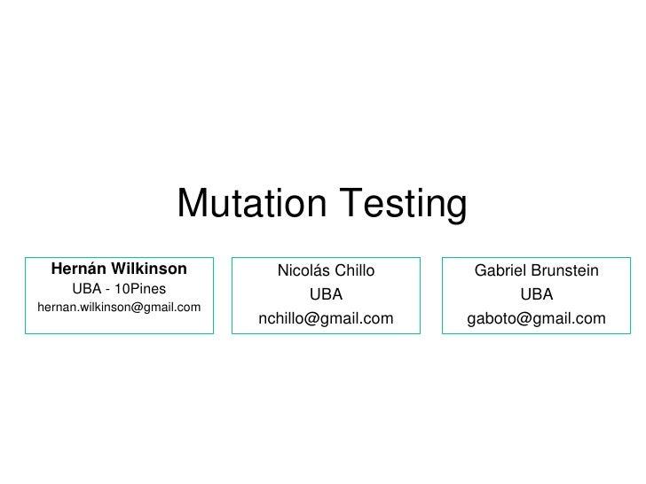 Mutation Testing   Hernán Wilkinson             Nicolás Chillo     Gabriel Brunstein      UBA - 10Pines                  U...