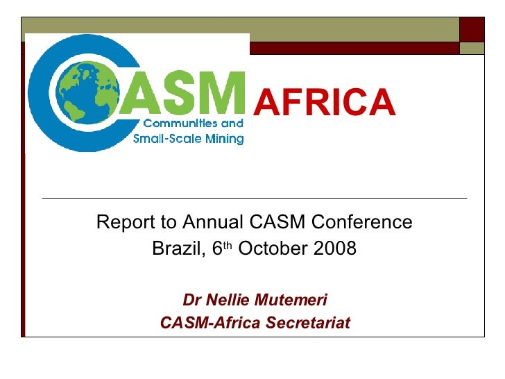 AFRICA Report to Annual CASM Conference Brazil, 6 th  October 2008 Dr Nellie Mutemeri CASM-Africa Secretariat