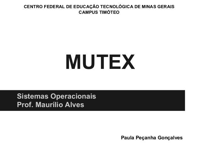 CENTRO FEDERAL DE EDUCAÇÃO TECNOLÓGICA DE MINAS GERAIS                     CAMPUS TIMÓTEO               MUTEXSistemas Oper...