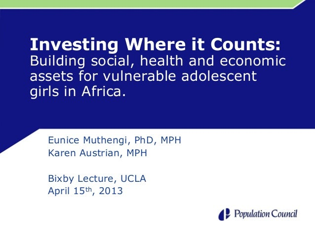 Investing Where it Counts: Building social, health and economic assets for vulnerable adolescent girls in Africa. Eunice M...