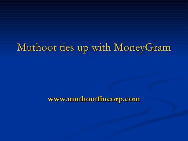 Muthoot  ties up with  MoneyGram   www.muthootfincorp.com