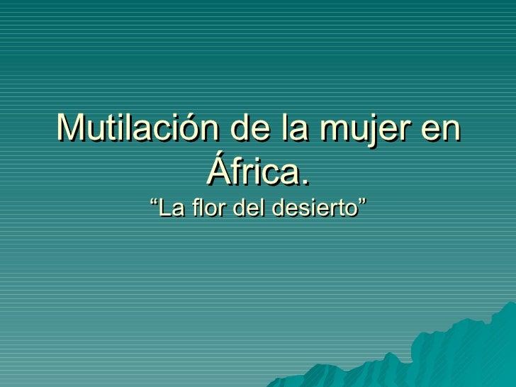 """Mutilación de la mujer en África. """"La flor del desierto """""""