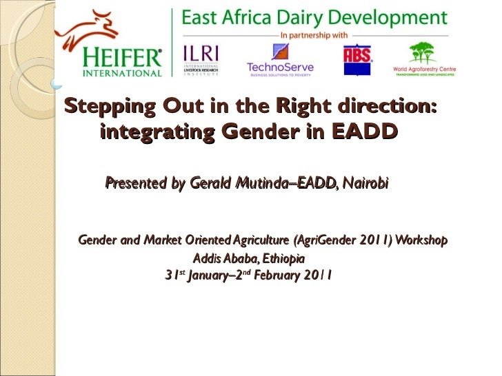 Stepping Out in the Right direction: integrating Gender in EADD Presented by  Gerald Mutinda–EADD, Nairobi     Gender and ...
