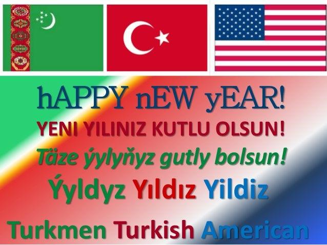 hAPPY nEW yEAR! YENI YILINIZ KUTLU OLSUN! Täze ýylyňyz gutly bolsun! Ýyldyz Yıldız Yildiz Turkmen Turkish American