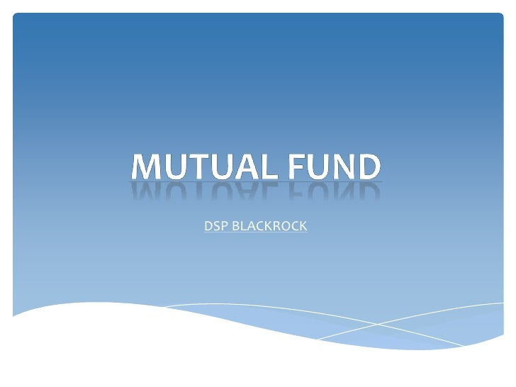 Mutual Fund<br />DSP BLACKROCK<br />
