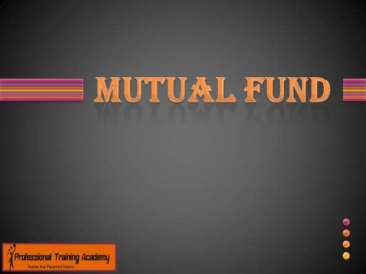 What is Mutual Fund                   INVESTORS          • Pool money from many investors                 MUTUAL FUND   • ...