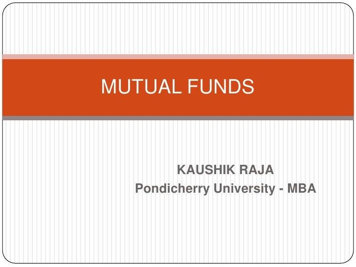 MUTUAL FUNDS        KAUSHIK RAJA  Pondicherry University - MBA