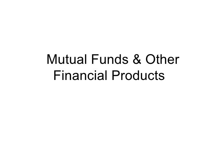 Mutual Funds & Other Financial Products
