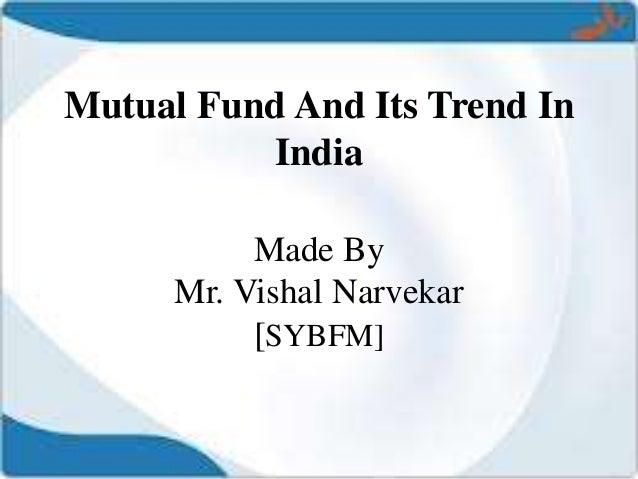 Mutual Fund And Its Trend InIndiaMade ByMr. Vishal Narvekar[SYBFM]