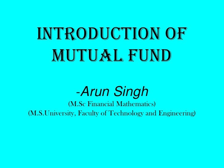 Introduction of    Mutual Fund               -Arun Singh            (M.Sc Financial Mathematics)(M.S.University, Faculty o...