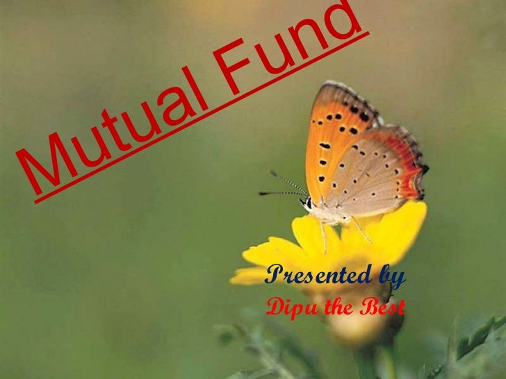 Mutual Fund Presented by Dipu the Best