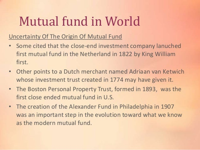 Mutual fund in World Uncertainty Of The Origin Of Mutual Fund • Some cited that the close-end investment company lanuched ...