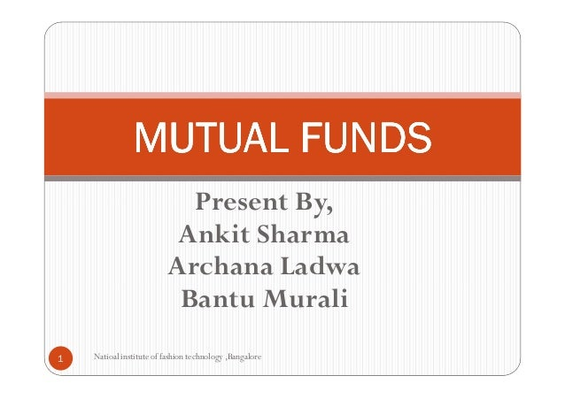 MUTUAL FUNDS                            Present By,                           Ankit Sharma                          Archan...
