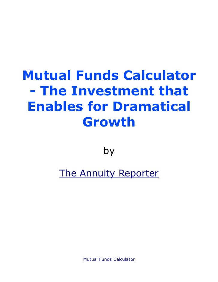 Mutual Funds Calculator - The Investment thatEnables for Dramatical        Growth                 by    The Annuity Report...